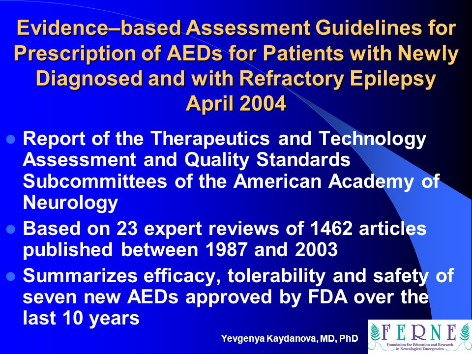 Evidence–based Assessment Guidelines for Prescription of AEDs for Patients with Newly Diagnosed and with Refractory Epilepsy April 2004