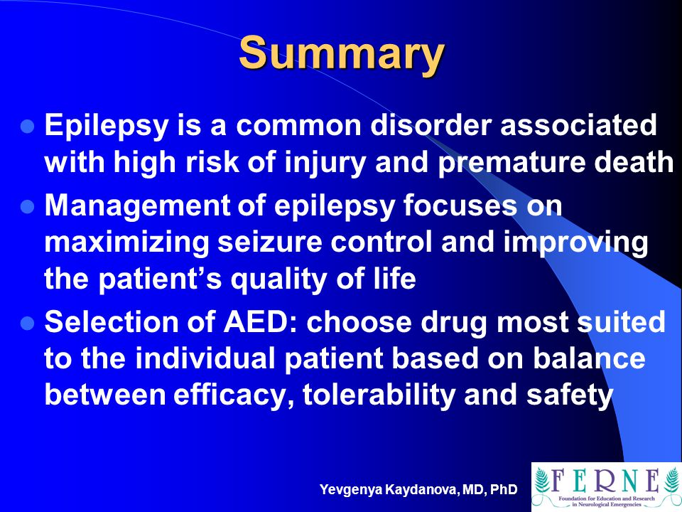 Summary Epilepsy is a common disorder associated with high risk of injury and premature death.