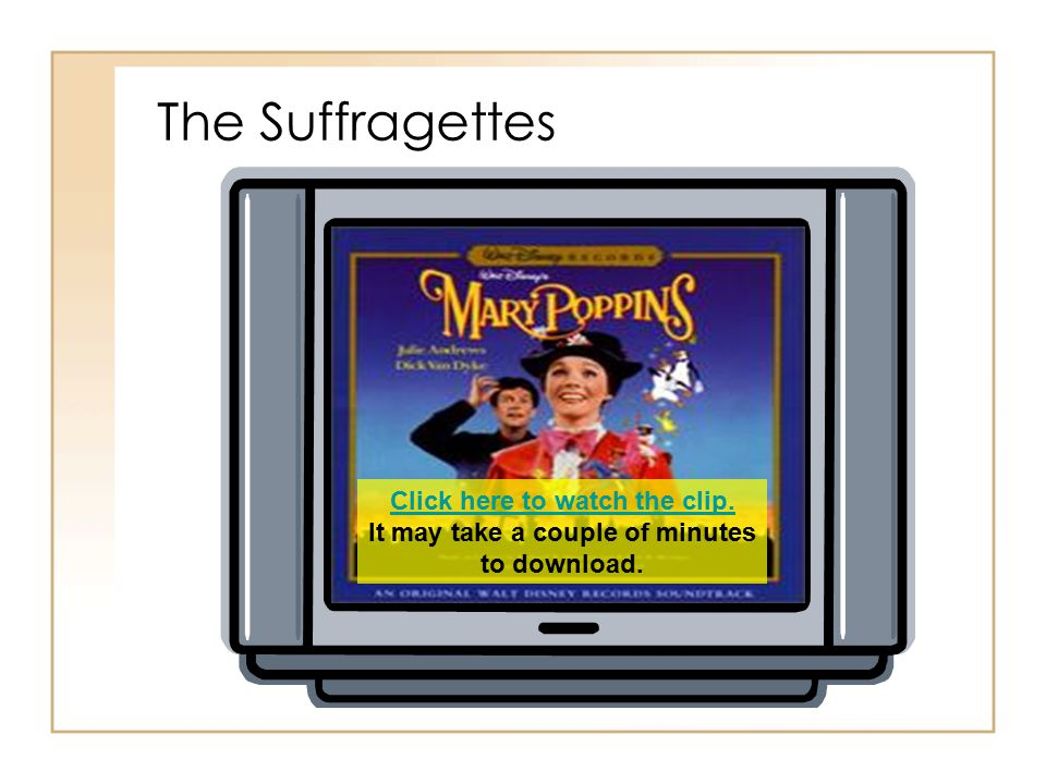 The Suffragettes Click here to watch the clip.