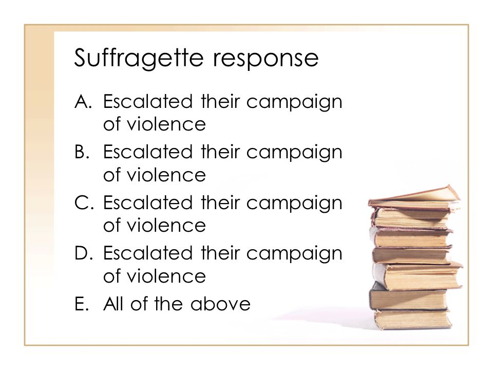 Suffragette response Escalated their campaign of violence