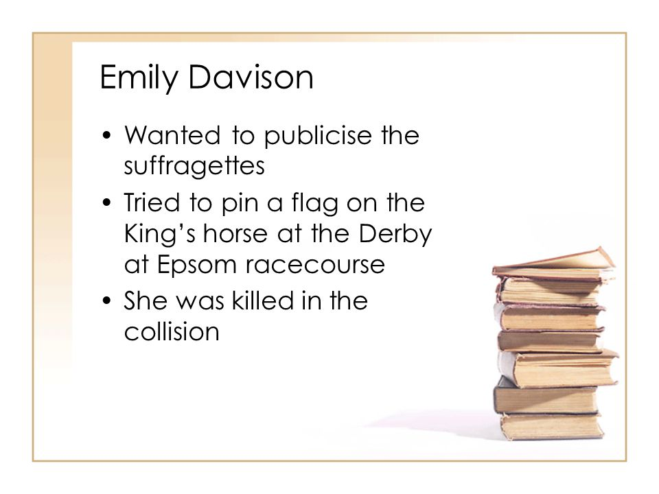 Emily Davison Wanted to publicise the suffragettes