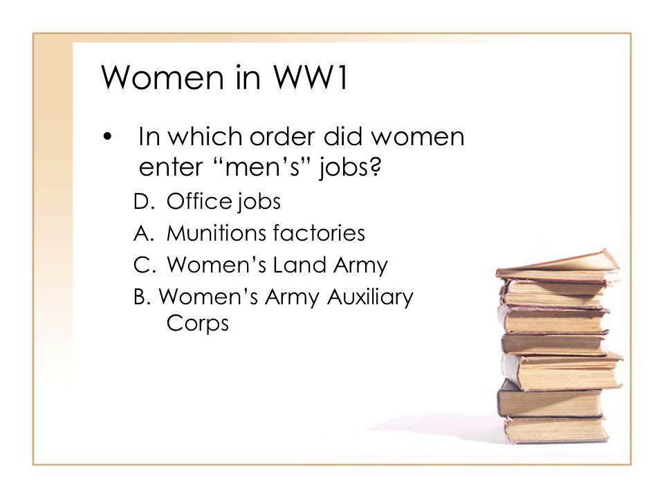 Women in WW1 In which order did women enter men's jobs
