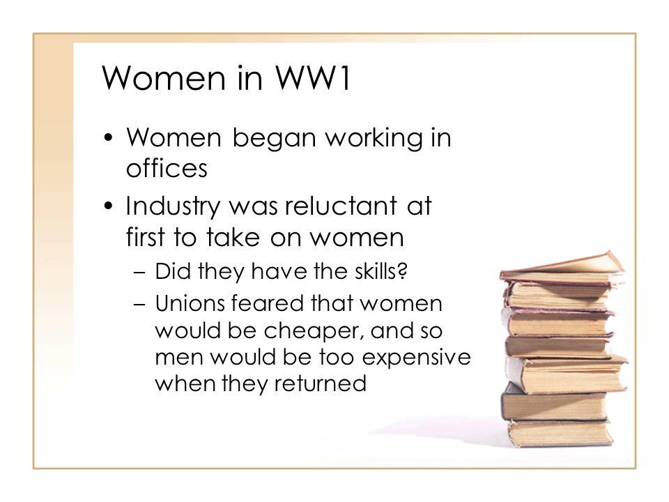 Women in WW1 Women began working in offices