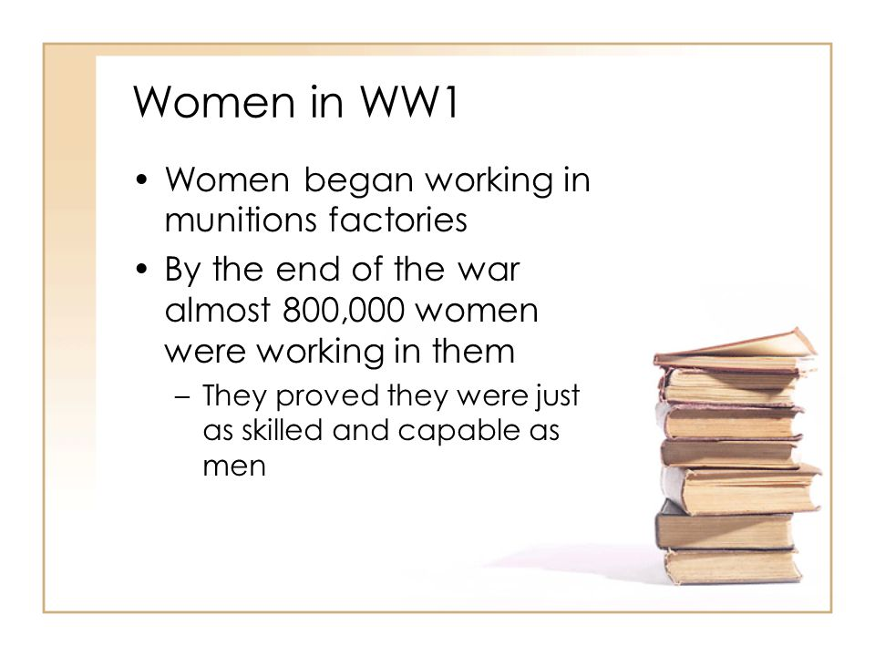 Women in WW1 Women began working in munitions factories