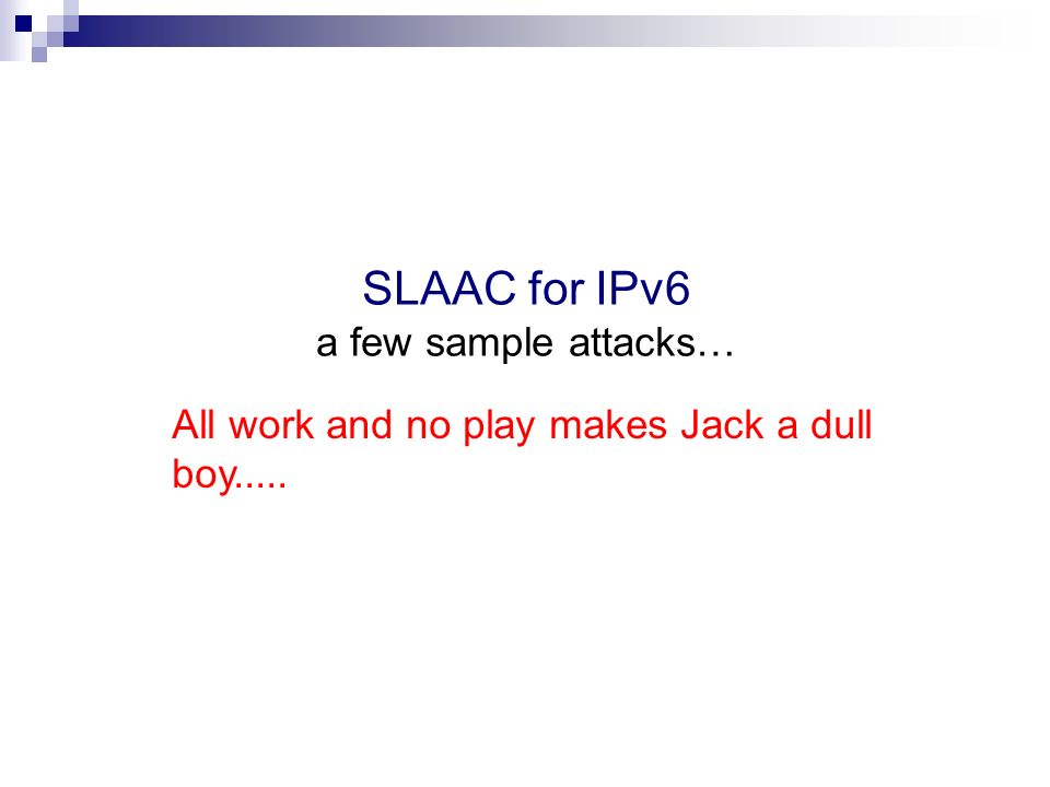 SLAAC for IPv6 a few sample attacks…