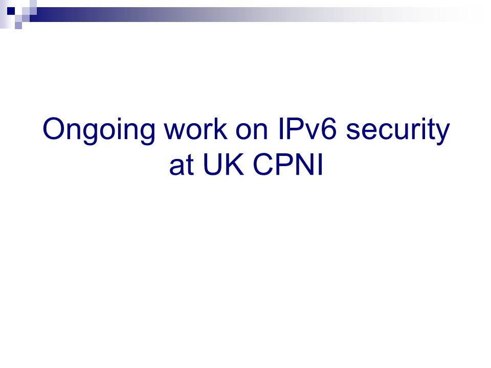 Ongoing work on IPv6 security at UK CPNI