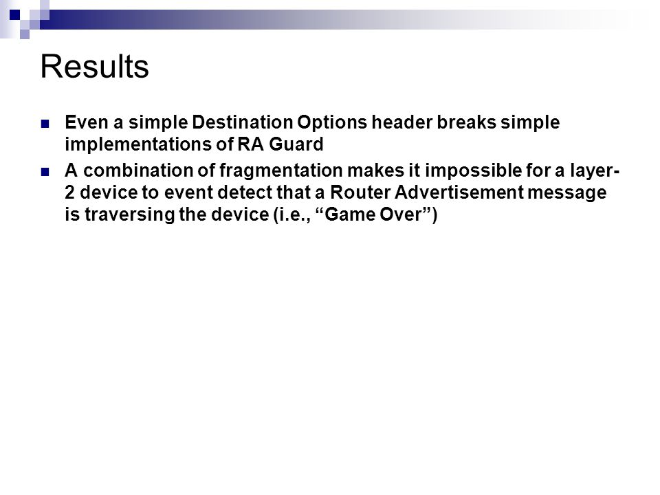 Results Even a simple Destination Options header breaks simple implementations of RA Guard.