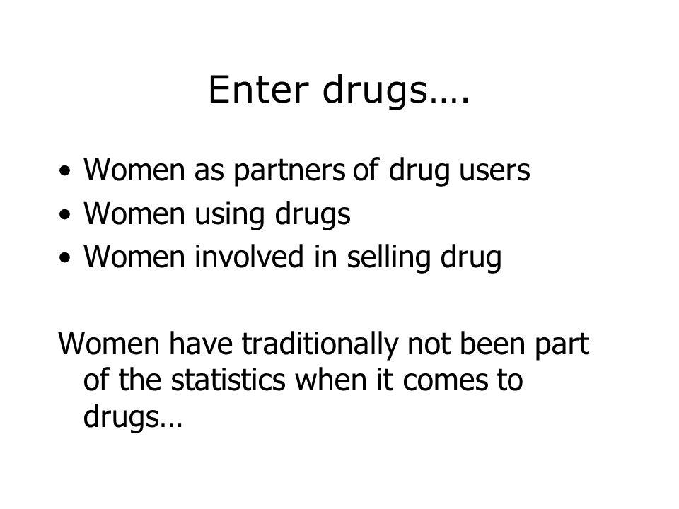 Enter drugs…. Women as partners of drug users Women using drugs