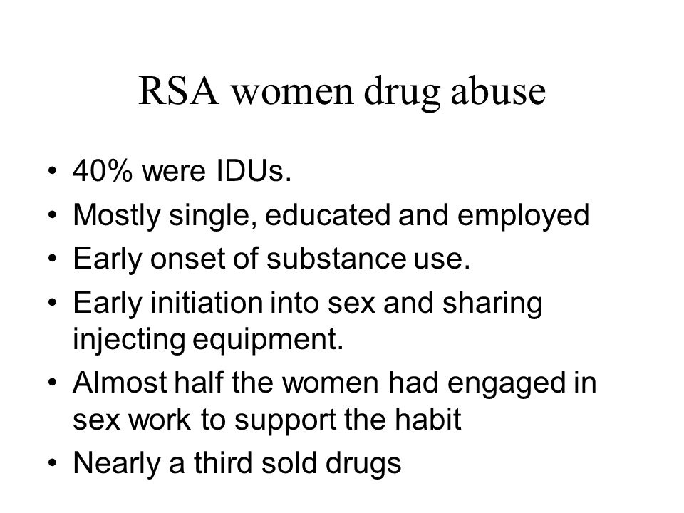 RSA women drug abuse 40% were IDUs.