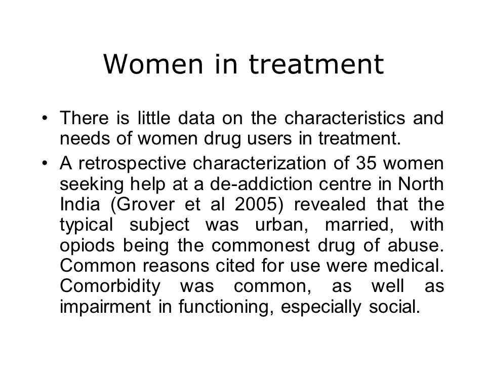 Women in treatment There is little data on the characteristics and needs of women drug users in treatment.