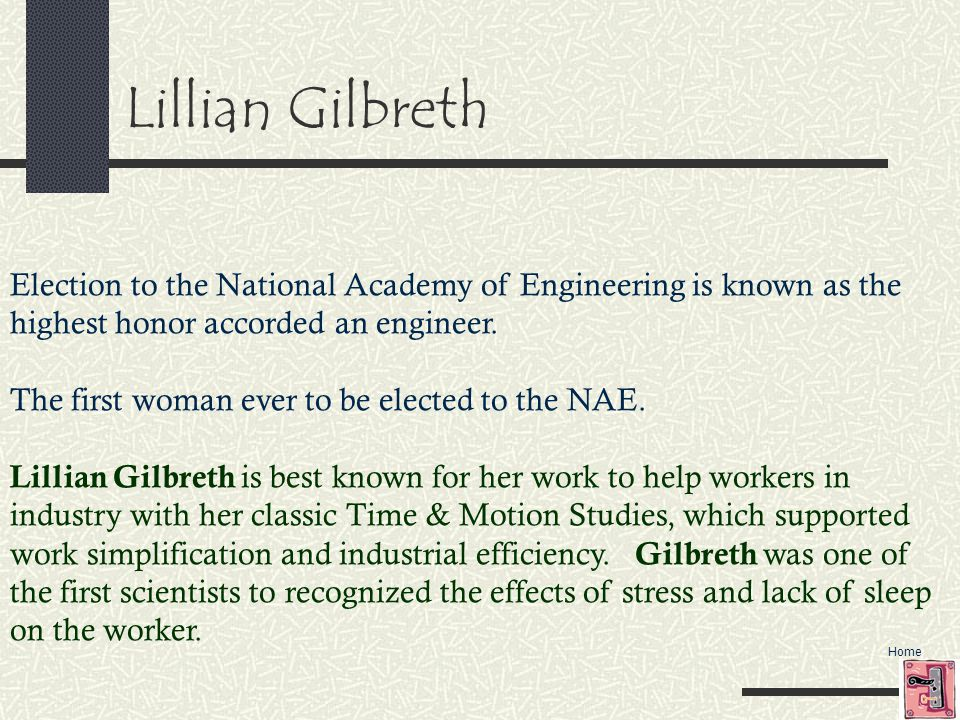 Lillian Gilbreth Election to the National Academy of Engineering is known as the highest honor accorded an engineer.
