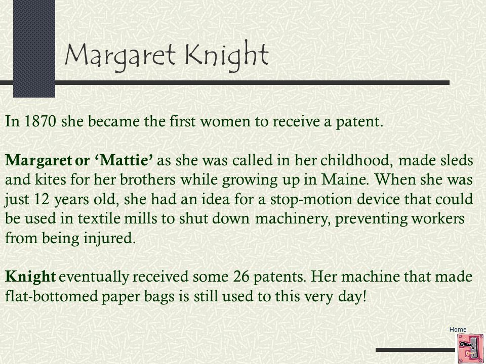 Margaret Knight In 1870 she became the first women to receive a patent.