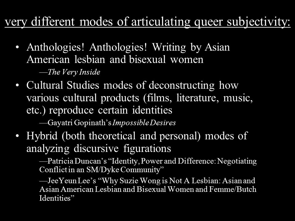 very different modes of articulating queer subjectivity: