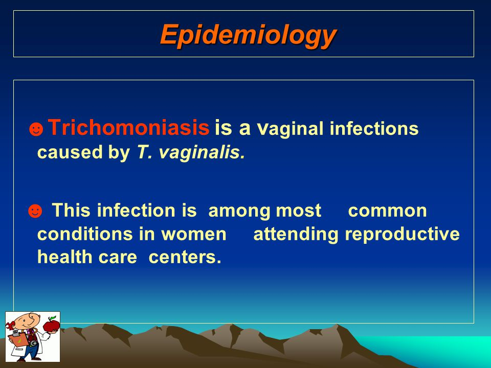 Epidemiology ☻Trichomoniasis is a vaginal infections caused by T. vaginalis.