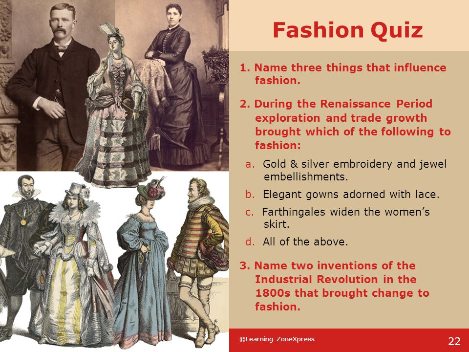 Fashion Quiz 1. Name three things that influence fashion.