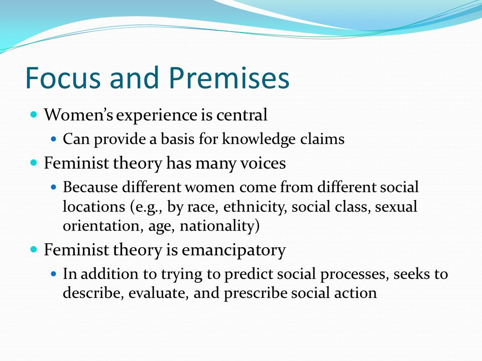 Focus and Premises Women's experience is central