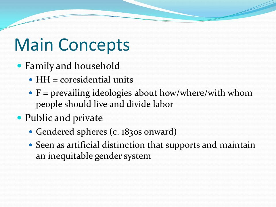 Main Concepts Family and household Public and private