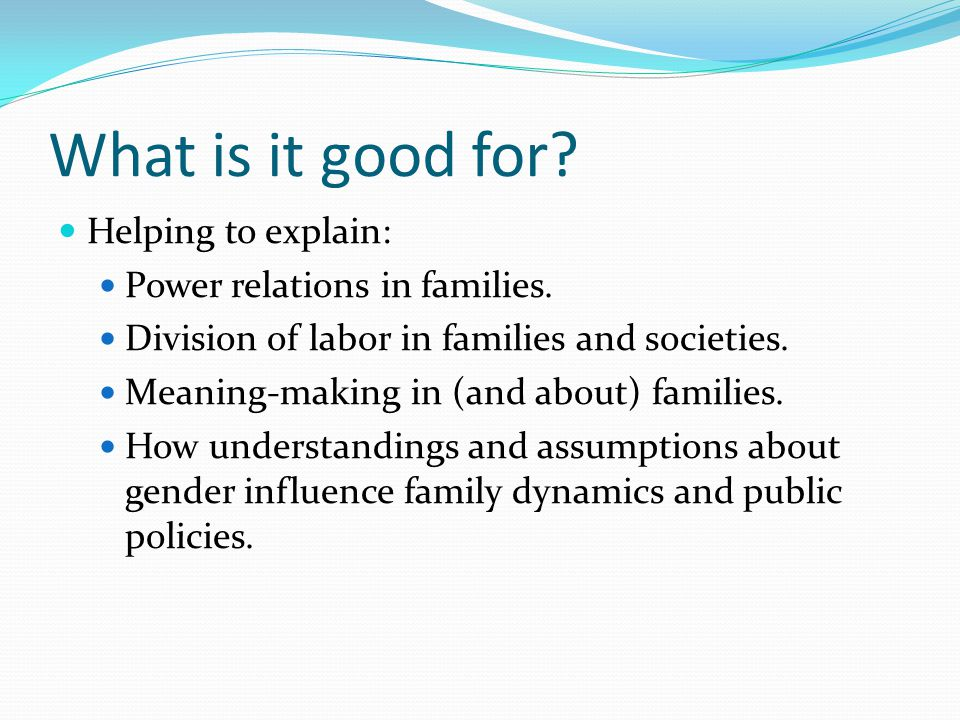 What is it good for Helping to explain: Power relations in families.