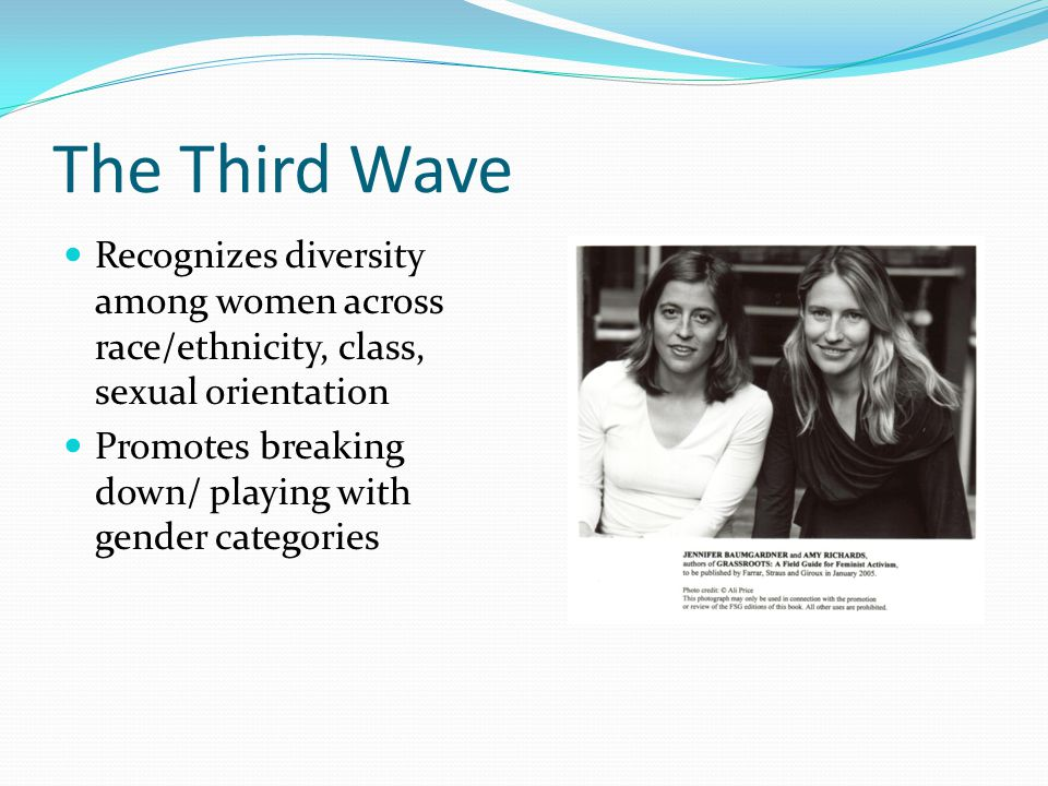 The Third Wave Recognizes diversity among women across race/ethnicity, class, sexual orientation.