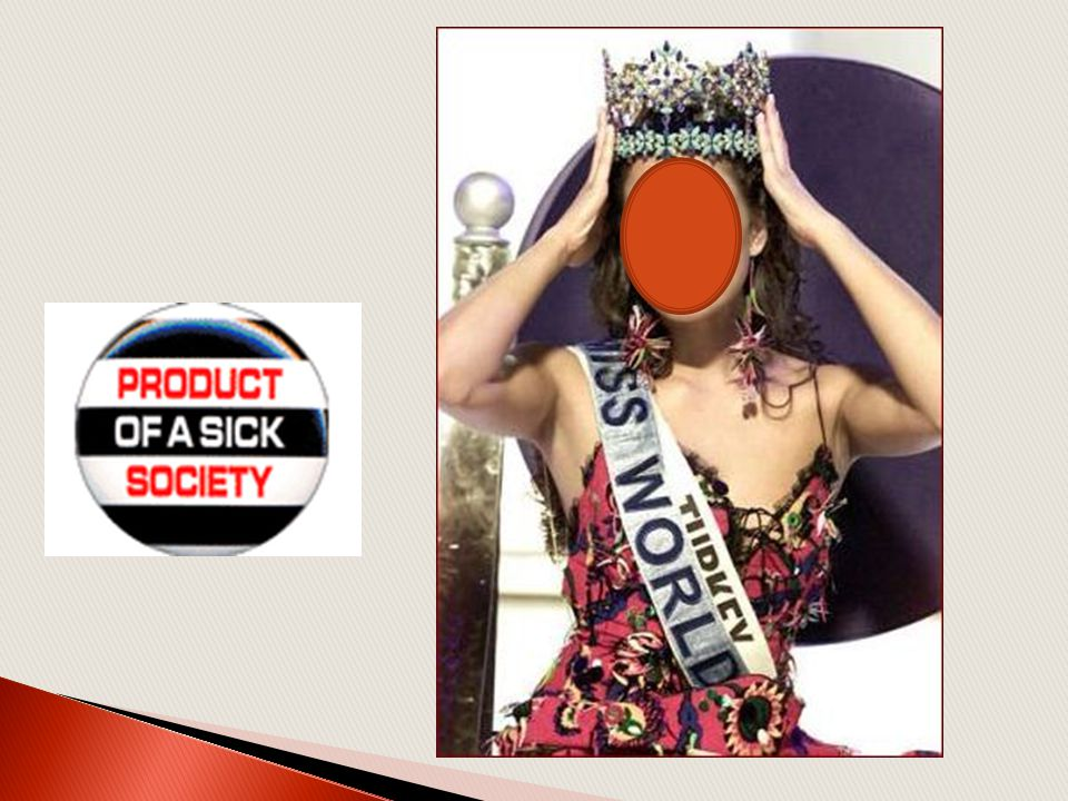 You can only be crowned Miss World if you have a certain type of body and are dead pretty ….