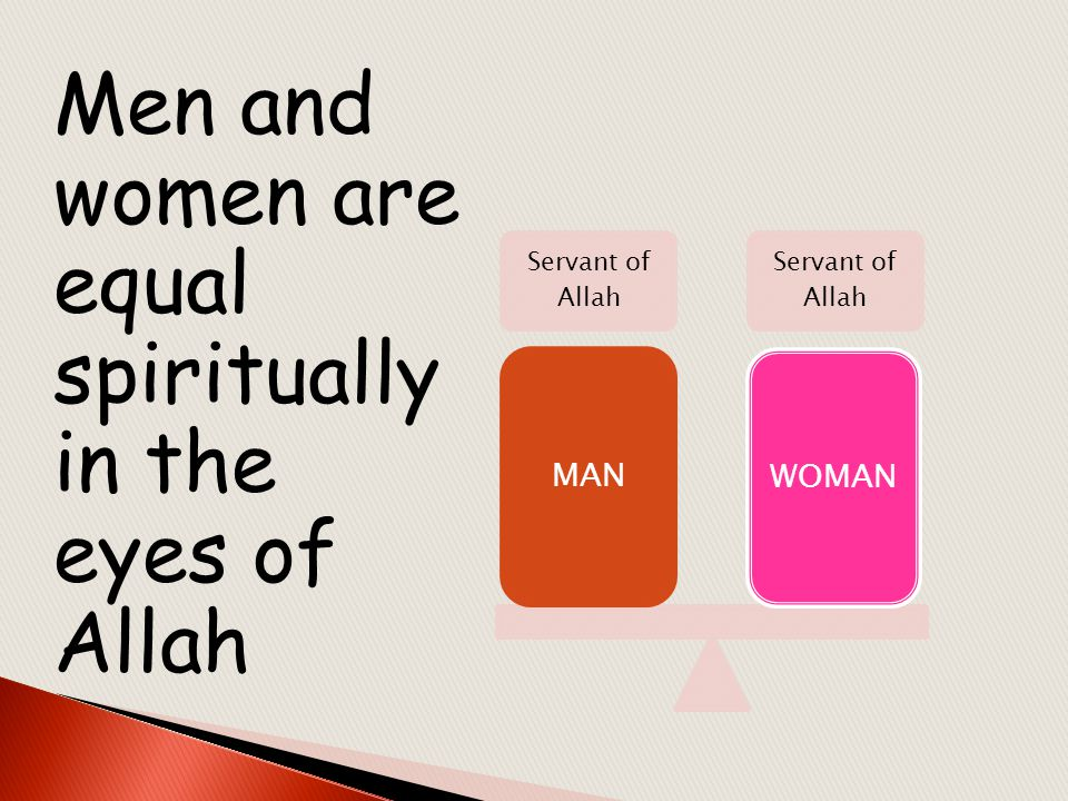 Men and women are equal spiritually in the eyes of Allah