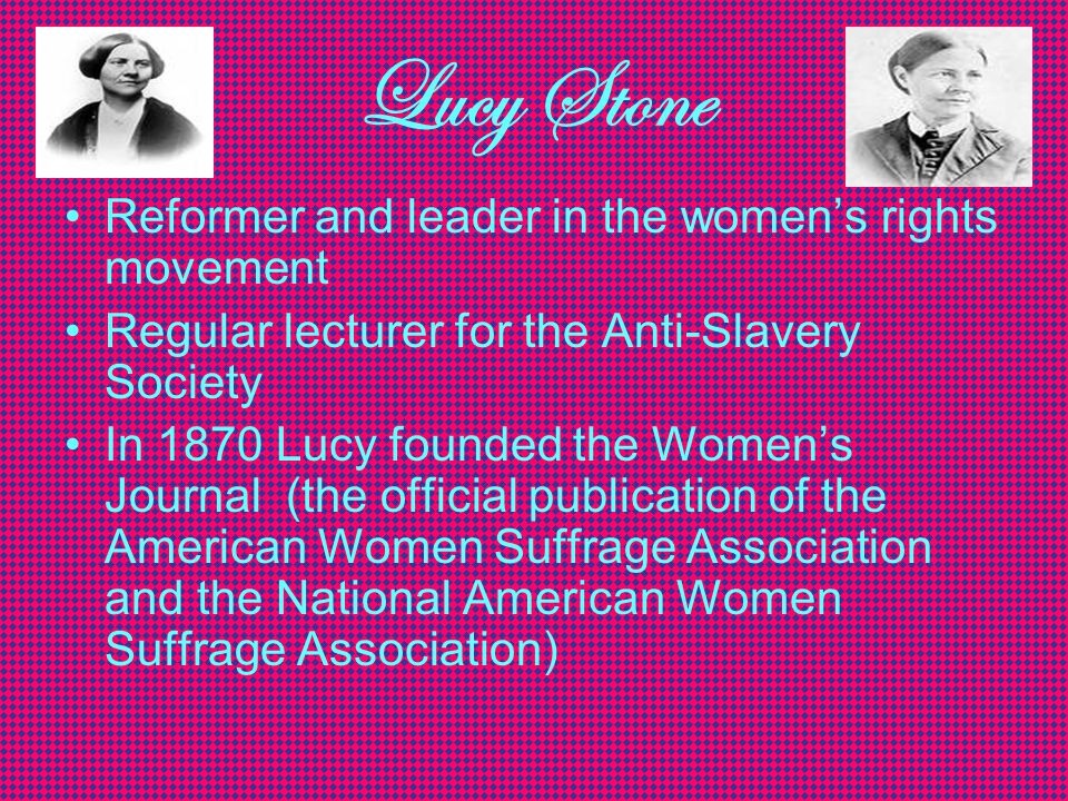 Lucy Stone Reformer and leader in the women's rights movement