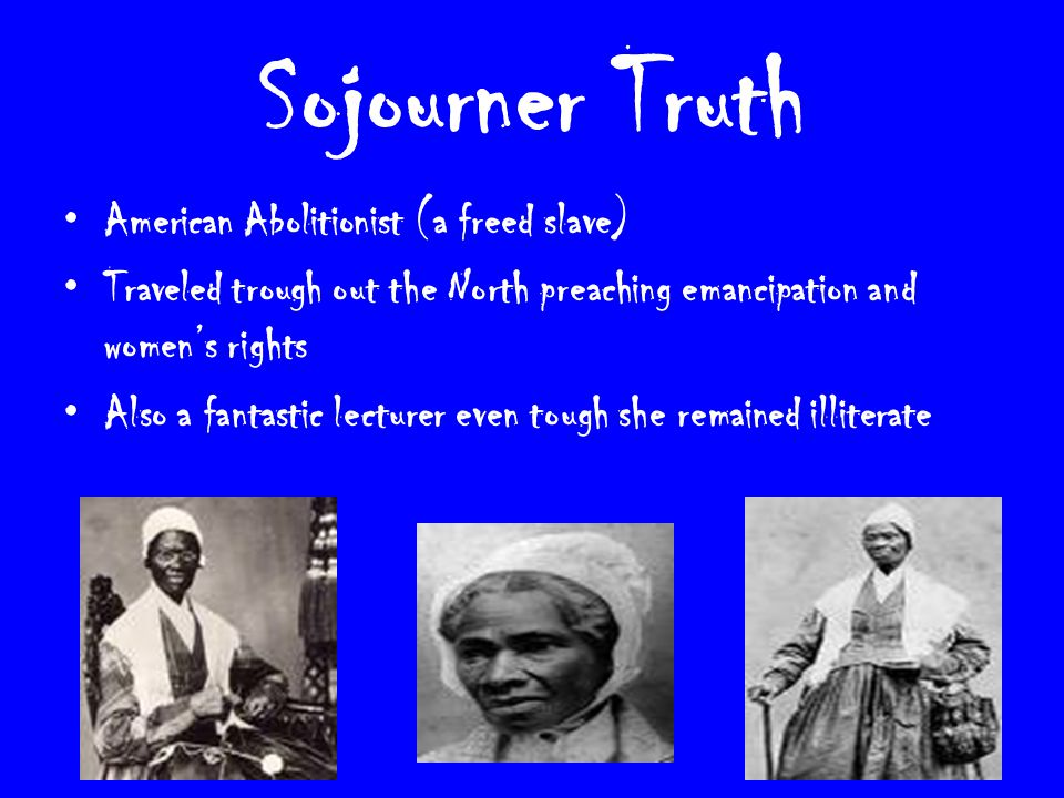 Sojourner Truth American Abolitionist (a freed slave)