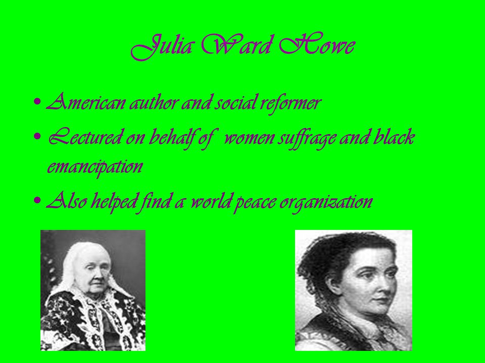 Julia Ward Howe American author and social reformer