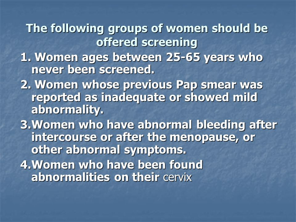 The following groups of women should be offered screening
