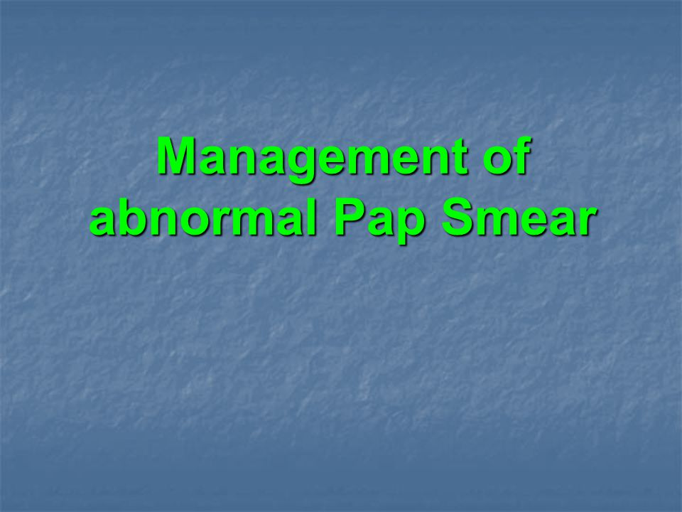 Management of abnormal Pap Smear