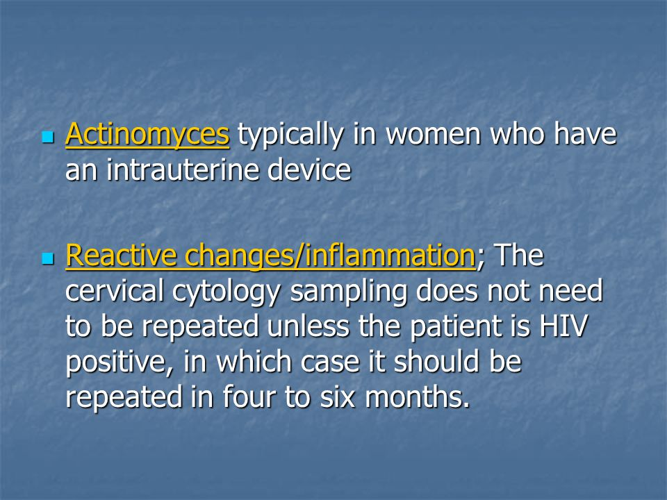 Actinomyces typically in women who have an intrauterine device