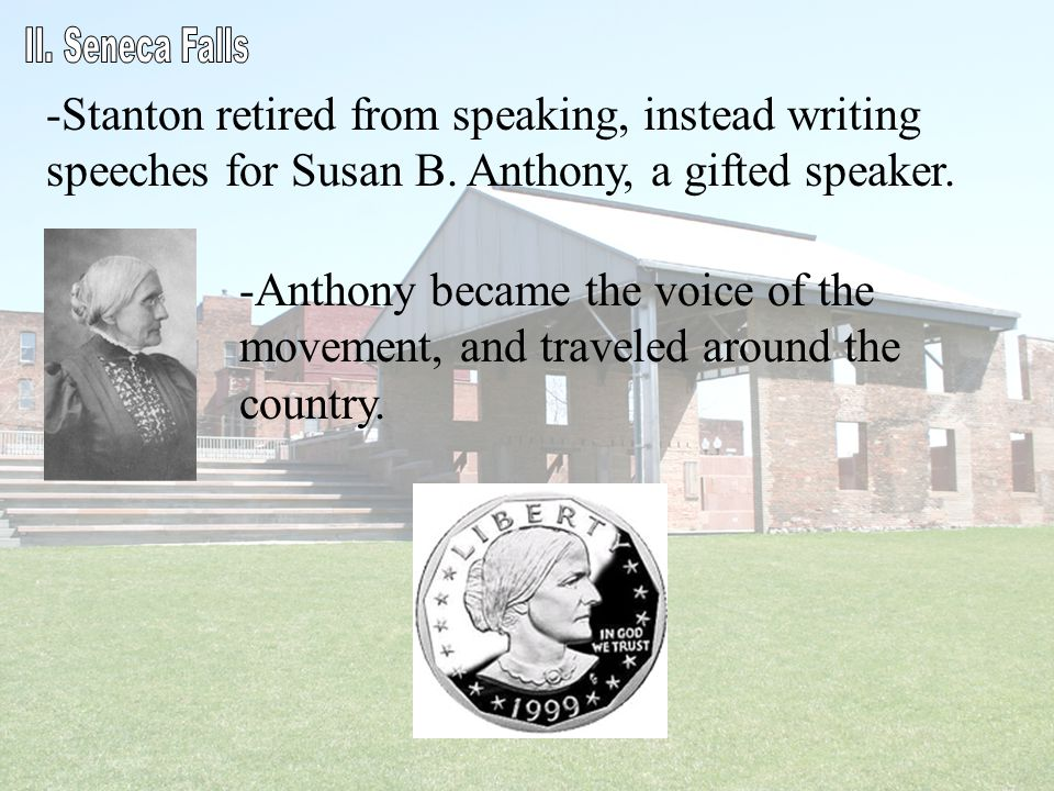 II. Seneca Falls Stanton retired from speaking, instead writing speeches for Susan B. Anthony, a gifted speaker.