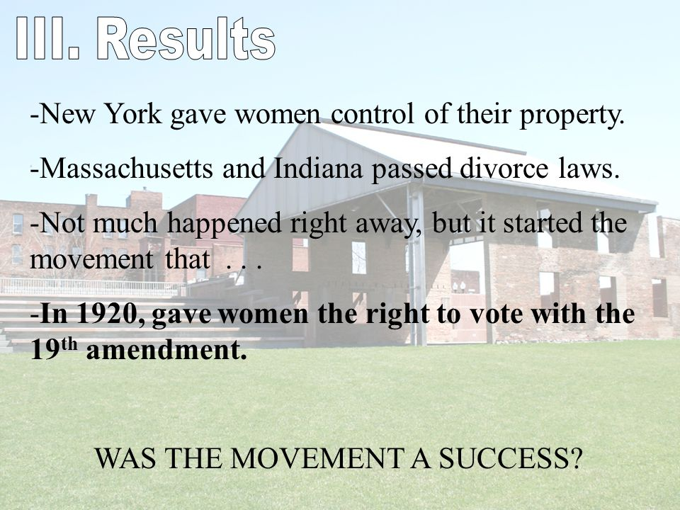 III. Results New York gave women control of their property. Massachusetts and Indiana passed divorce laws.