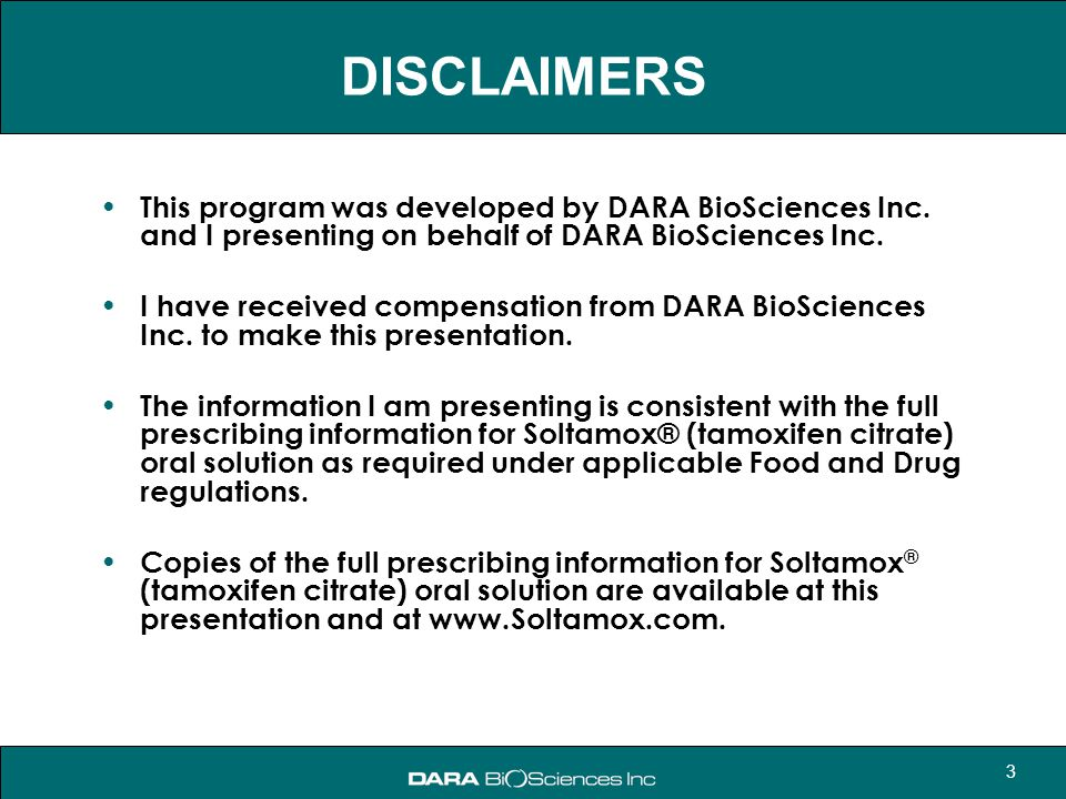 DISCLAIMERS This program was developed by DARA BioSciences Inc. and I presenting on behalf of DARA BioSciences Inc.