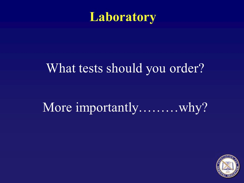 What tests should you order More importantly………why