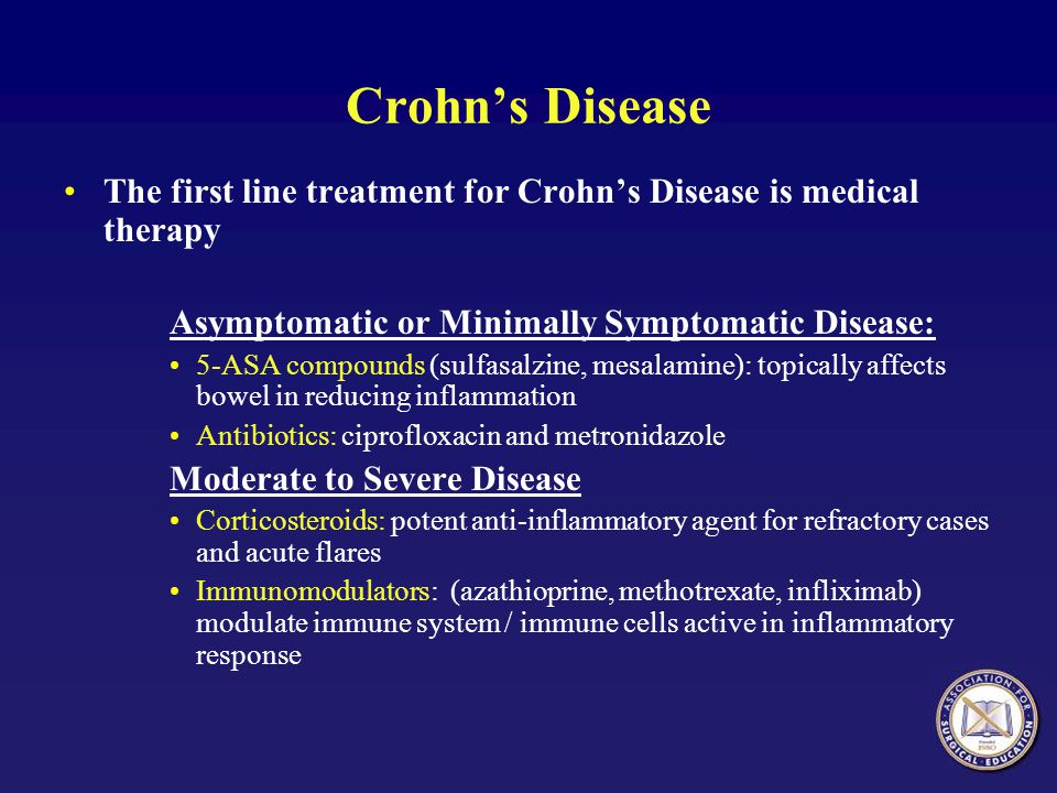 Crohn's Disease The first line treatment for Crohn's Disease is medical therapy. Asymptomatic or Minimally Symptomatic Disease: