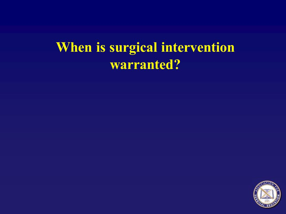 When is surgical intervention warranted