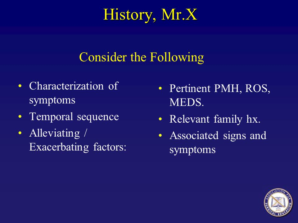 History, Mr.X Consider the Following Characterization of symptoms