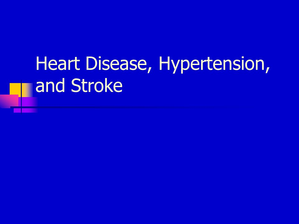 Heart Disease, Hypertension, and Stroke