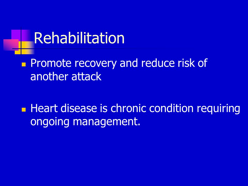 Rehabilitation Promote recovery and reduce risk of another attack