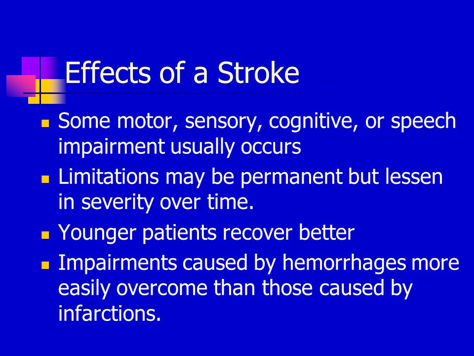 Effects of a Stroke Some motor, sensory, cognitive, or speech impairment usually occurs.