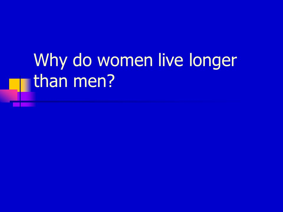 Why do women live longer than men