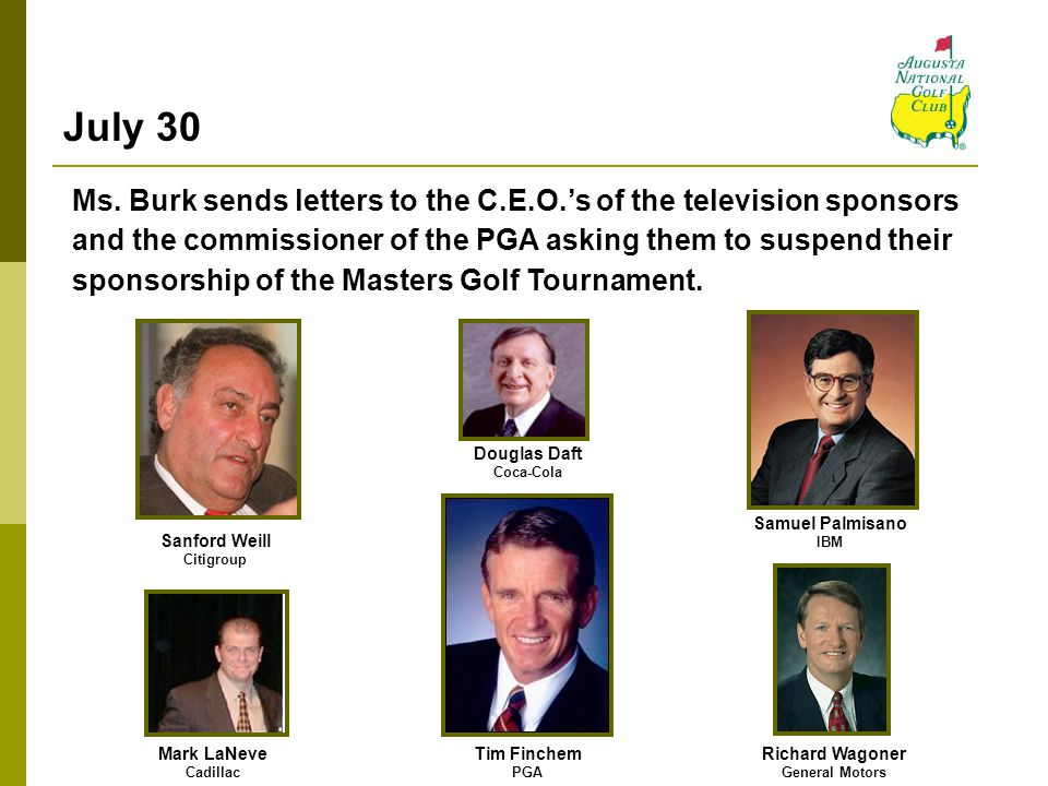 July 30 Ms. Burk sends letters to the C.E.O.'s of the television sponsors. and the commissioner of the PGA asking them to suspend their.