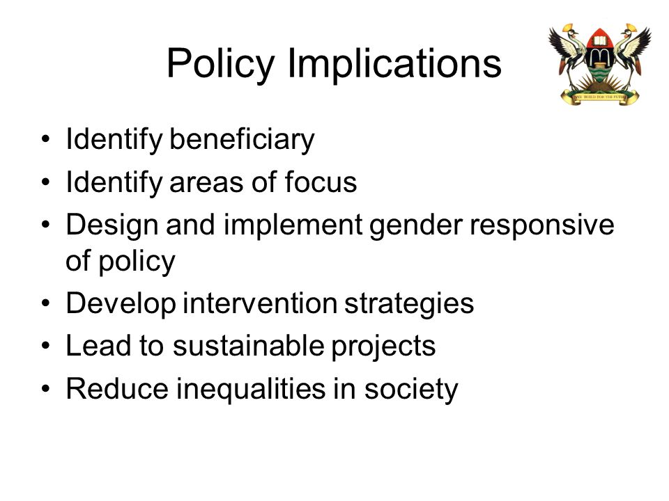 Policy Implications Identify beneficiary Identify areas of focus