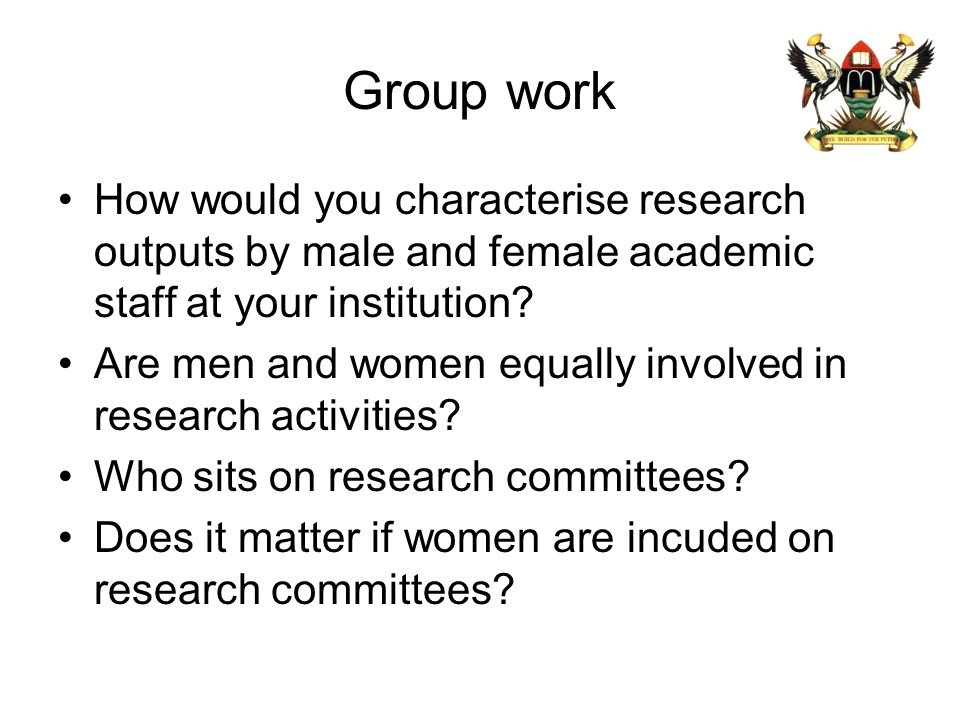 Group work How would you characterise research outputs by male and female academic staff at your institution