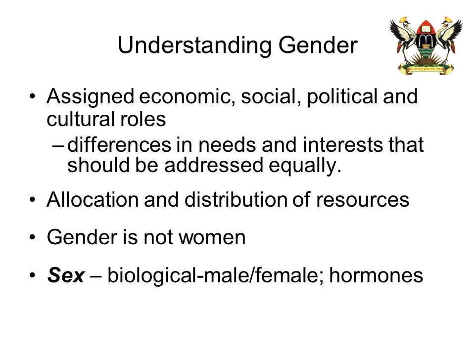 Understanding Gender Assigned economic, social, political and cultural roles. differences in needs and interests that should be addressed equally.