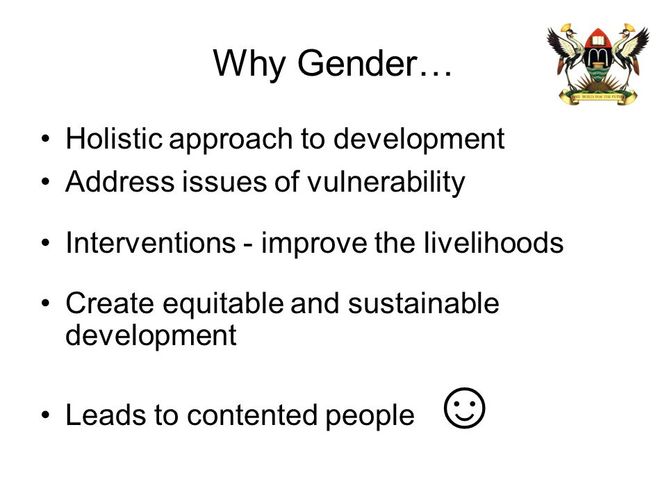 Why Gender… Holistic approach to development