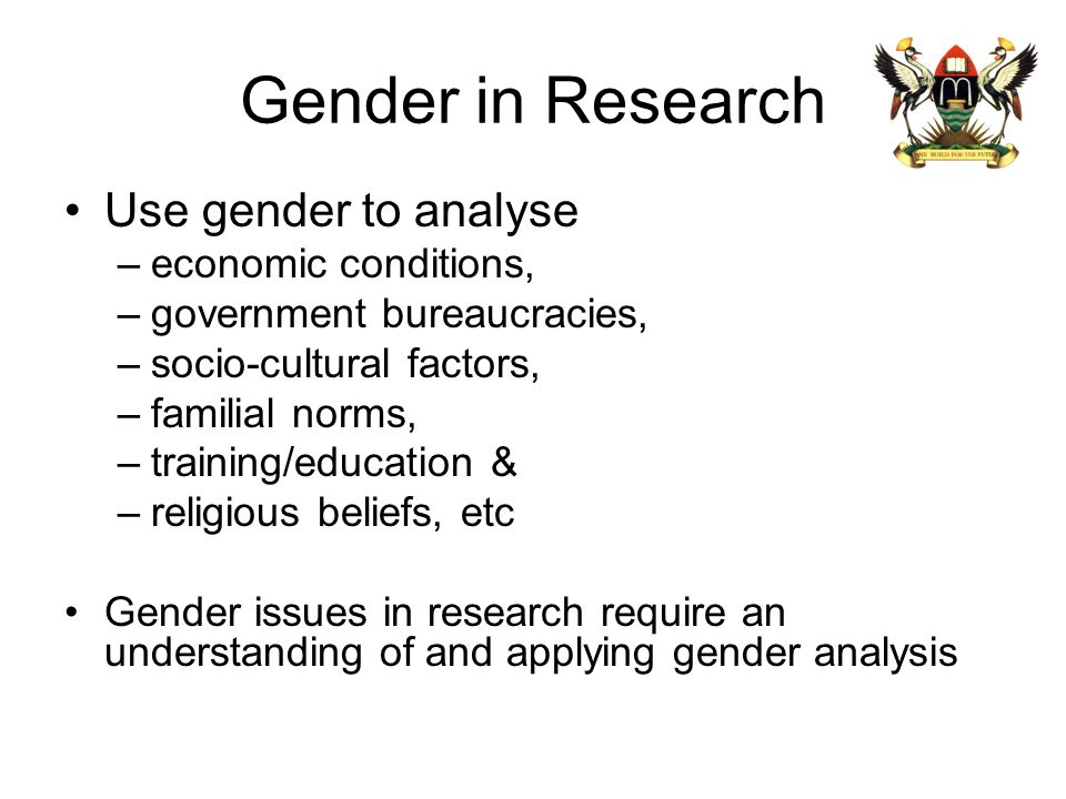 Gender in Research Use gender to analyse economic conditions,