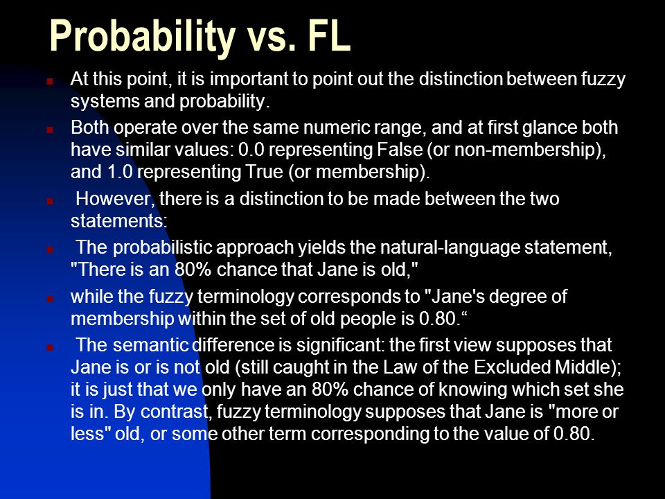 Probability vs. FL At this point, it is important to point out the distinction between fuzzy systems and probability.
