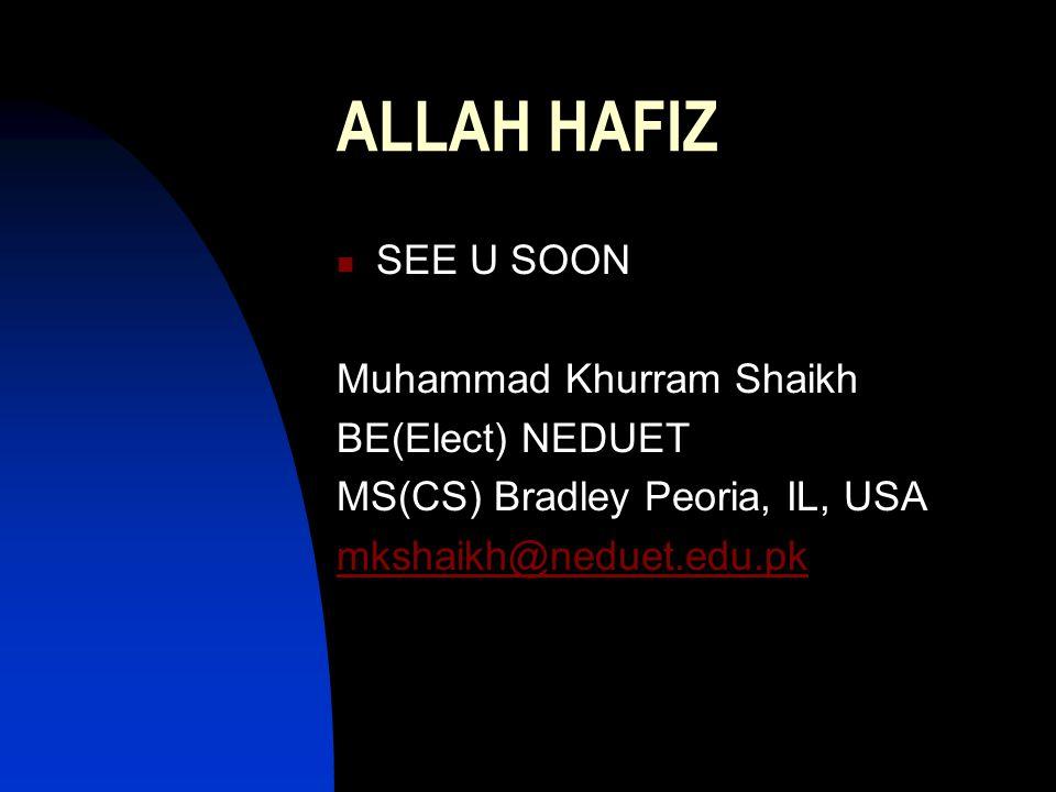 ALLAH HAFIZ SEE U SOON Muhammad Khurram Shaikh BE(Elect) NEDUET